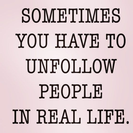 unfollow people in real life quote